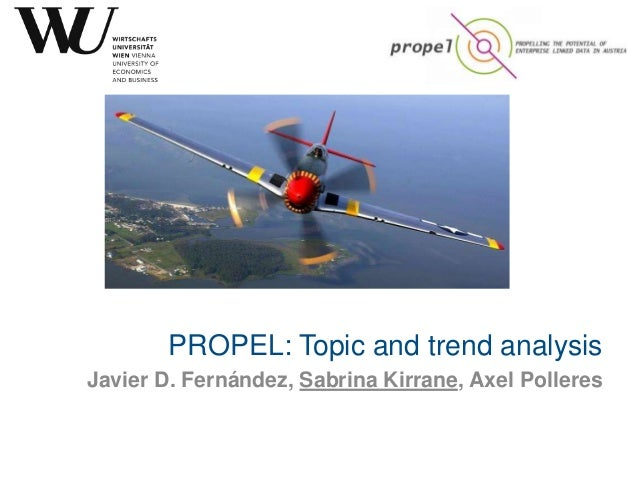 PROPEL: Topic and trend analysis Javier D. Fernández, Sabrina Kirrane, Axel Polleres
