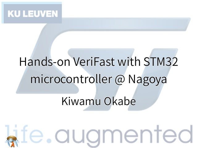 Hands-on VeriFast with STM32 microcontroller @ Nagoya Hands-on VeriFast with STM32 microcontroller @ Nagoya Hands-on VeriF...