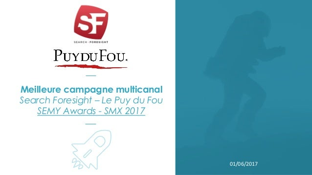 Meilleure campagne multicanal Search Foresight – Le Puy du Fou SEMY Awards - SMX 2017 01/06/2017