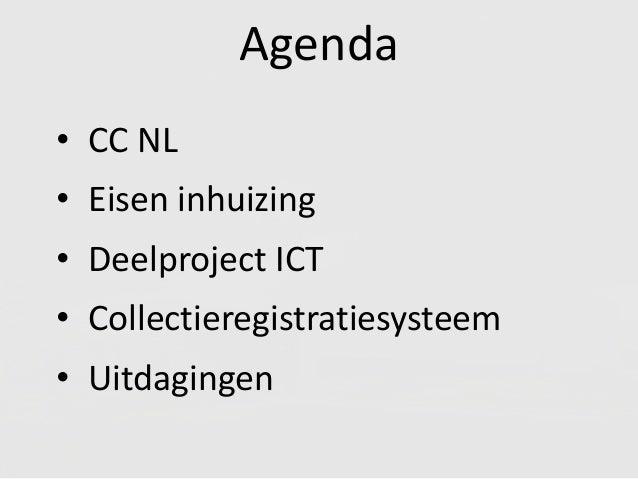 Agenda • CC NL • Eisen inhuizing • Deelproject ICT • Collectieregistratiesysteem • Uitdagingen