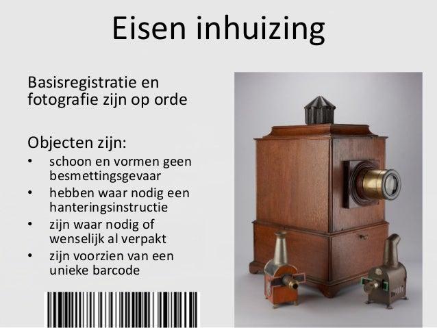 Eisen inhuizing Basisregistratie en fotografie zijn op orde Objecten zijn: • schoon en vormen geen besmettingsgevaar • heb...