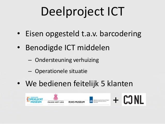 Deelproject ICT • Eisen opgesteld t.a.v. barcodering • Benodigde ICT middelen – Ondersteuning verhuizing – Operationele si...