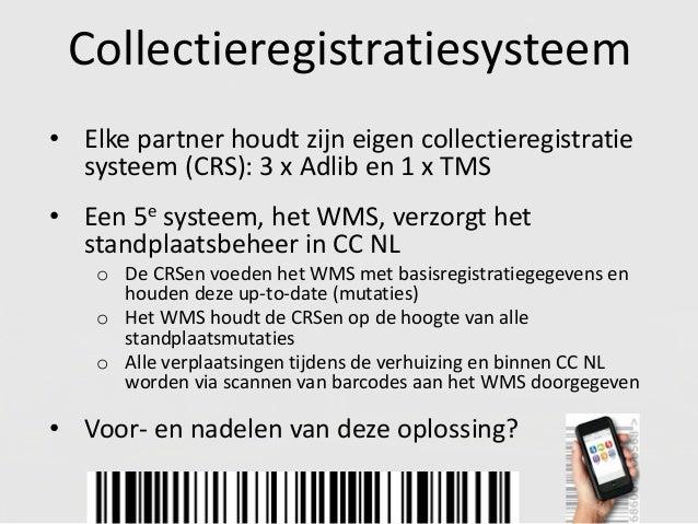 Collectieregistratiesysteem • Elke partner houdt zijn eigen collectieregistratie systeem (CRS): 3 x Adlib en 1 x TMS • Een...