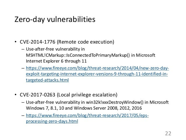 Zero-day vulnerabilities • CVE-2014-1776 (Remote code execution) – Use-after-free vulnerability in MSHTML!CMarkup::IsConne...