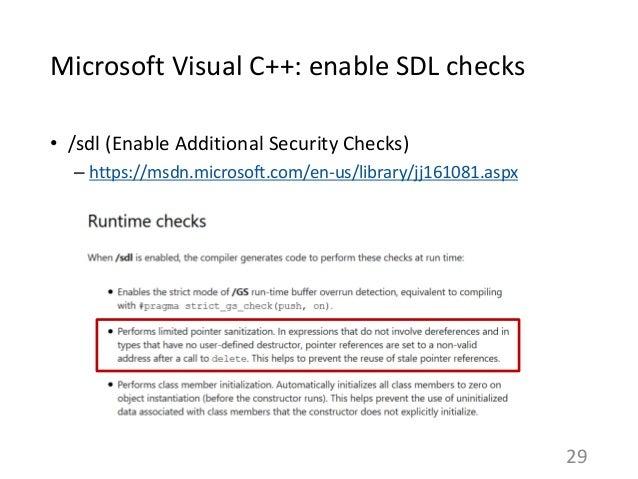Microsoft Visual C++: enable SDL checks • /sdl (Enable Additional Security Checks) – https://msdn.microsoft.com/en-us/libr...