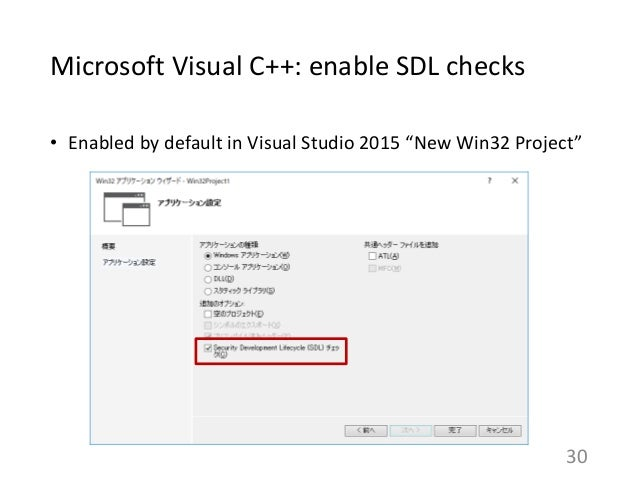 """Microsoft Visual C++: enable SDL checks • Enabled by default in Visual Studio 2015 """"New Win32 Project"""" 30"""