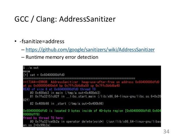 GCC / Clang: AddressSanitizer • -fsanitize=address – https://github.com/google/sanitizers/wiki/AddressSanitizer – Runtime ...