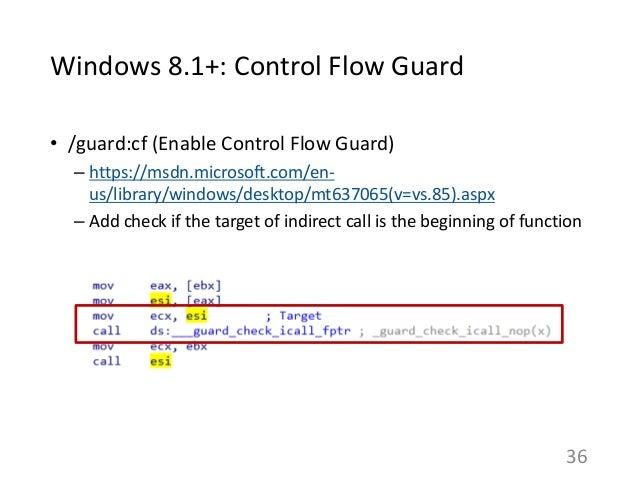Windows 8.1+: Control Flow Guard • /guard:cf (Enable Control Flow Guard) – https://msdn.microsoft.com/en- us/library/windo...