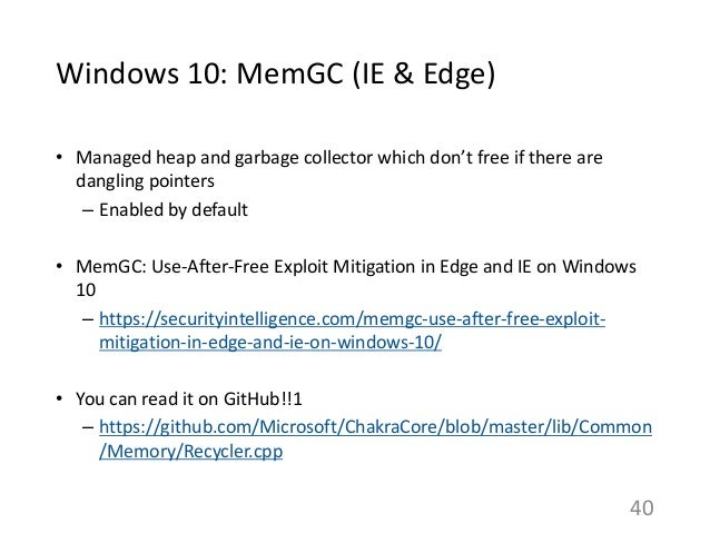Windows 10: MemGC (IE & Edge) • Managed heap and garbage collector which don't free if there are dangling pointers – Enabl...