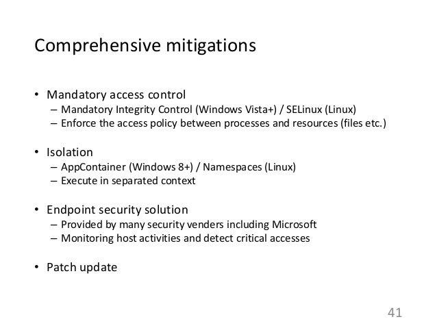 Comprehensive mitigations • Mandatory access control – Mandatory Integrity Control (Windows Vista+) / SELinux (Linux) – En...