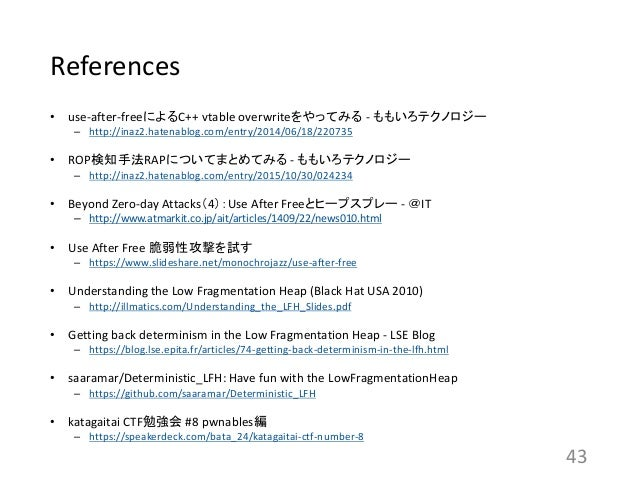 References • use-after-freeによるC++ vtable overwriteをやってみる - ももいろテクノロジー – http://inaz2.hatenablog.com/entry/2014/06/18/22073...