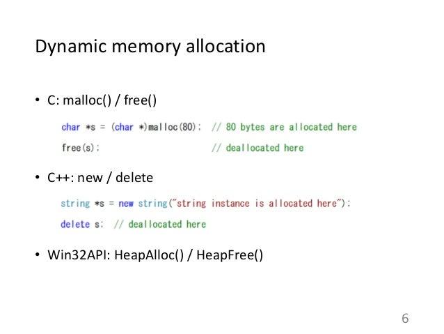 Dynamic memory allocation • C: malloc() / free() • C++: new / delete • Win32API: HeapAlloc() / HeapFree() 6