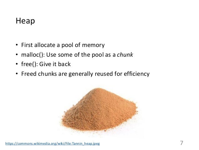 Heap • First allocate a pool of memory • malloc(): Use some of the pool as a chunk • free(): Give it back • Freed chunks a...