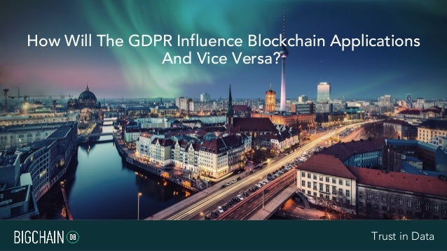 Trust in DataTrust in Data How Will The GDPR Influence Blockchain Applications And Vice Versa?