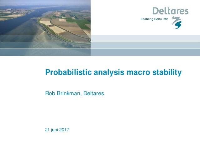 Probabilistic analysis macro stability Rob Brinkman, Deltares 21 juni 2017