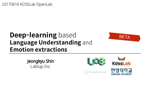 Jeongkyu Shin Lablup Inc. 20170616 KOSSLab OpenLab. Deep-learning based Language Understanding and Emotion extractions