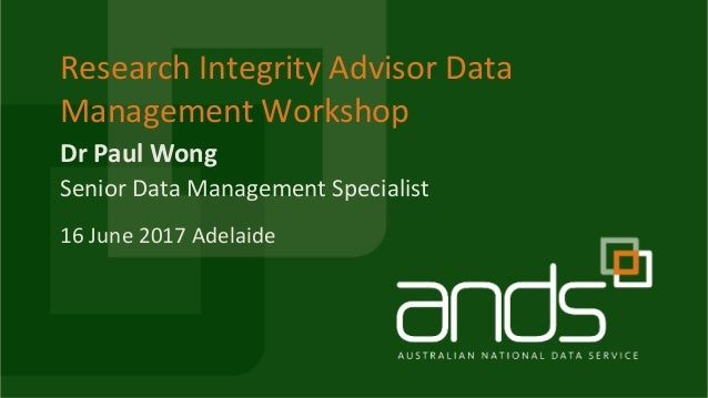 DrPaulWong ResearchIntegrityAdvisorData ManagementWorkshop SeniorDataManagementSpecialist 16June2017Adelaide