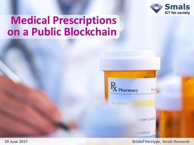 ² 1 Medical Prescriptions on a Public Blockchain Kristof Verslype, Smals Research20 June 2017
