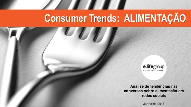 Consumer Trends: ALIMENTAÇÃO Análise de tendências nas conversas sobre alimentação em redes sociais Junho de 2017