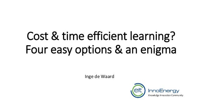 Cost & time efficient learning? Four easy options & an enigma Inge de Waard