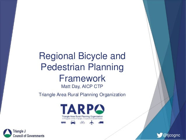 @tjcognc Regional Bicycle and Pedestrian Planning Framework Matt Day, AICP CTP Triangle Area Rural Planning Organization