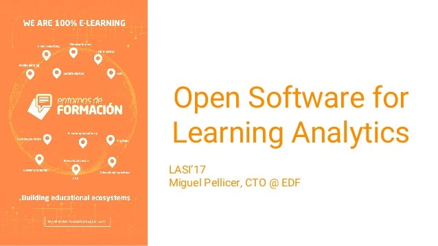 Open Software for Learning Analytics LASI'17 Miguel Pellicer, CTO @ EDF