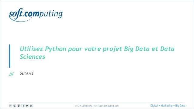 © Soft Computing – www.softcomputing.com Utilisez Python pour votre projet Big Data et Data Sciences 29/06/17