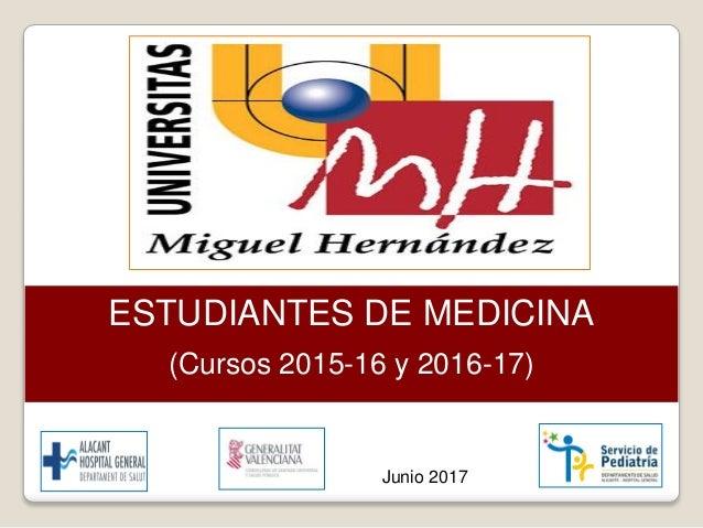 ESTUDIANTES DE MEDICINA (Cursos 2015-16 y 2016-17) Junio 2017