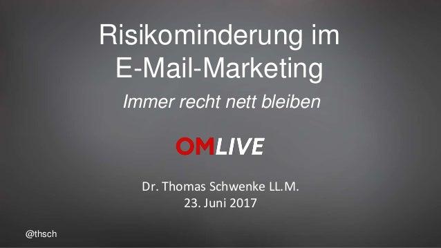 @thsch Risikominderung im E-Mail-Marketing Dr. Thomas Schwenke LL.M. 23. Juni 2017 Immer recht nett bleiben