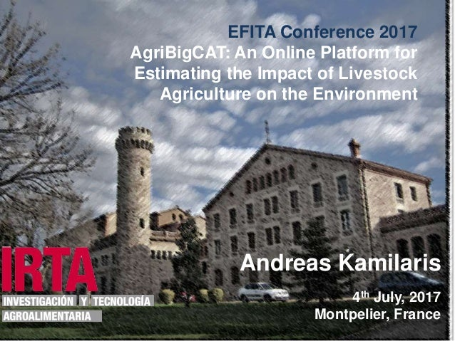 1 EFITA Conference 2017 AgriBigCAT: An Online Platform for Estimating the Impact of Livestock Agriculture on the Environme...