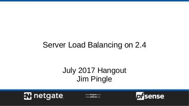 Server Load Balancing on 2.4 July 2017 Hangout Jim Pingle