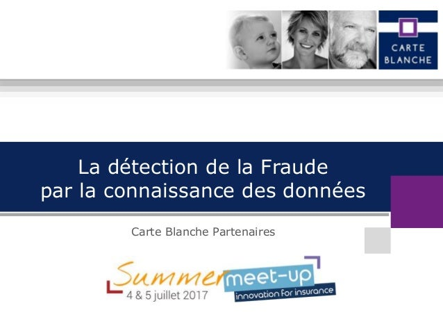 La détection de la Fraude par la connaissance des données Carte Blanche Partenaires