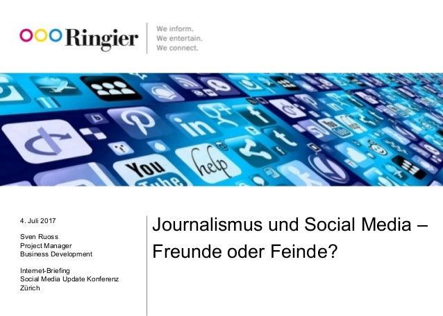 4. Juli 2017 Sven Ruoss Project Manager Business Development Internet-Briefing Social Media Update Konferenz Zürich Journa...