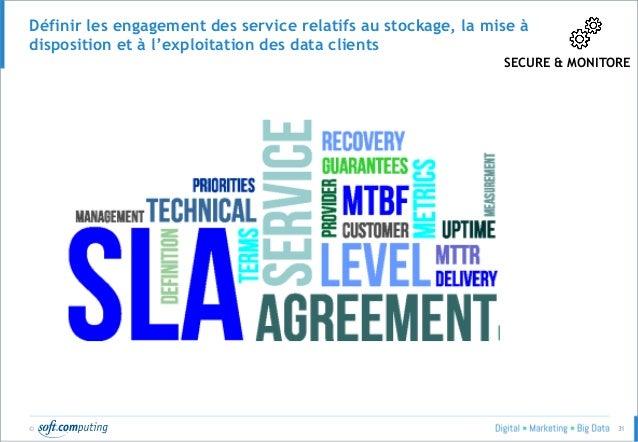 © 31 Définir les engagement des service relatifs au stockage, la mise à disposition et à l'exploitation des data clients S...