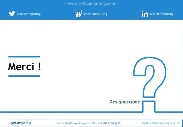 © 38 - www.softcomputing.com - @softcomputing @softcomputing @softcomputing Merci ! Des questions contact@softcomputing.co...