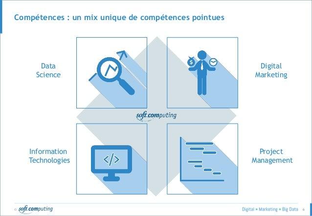 © 6 Compétences : un mix unique de compétences pointues Digital Marketing Data Science Project Management Information Tech...
