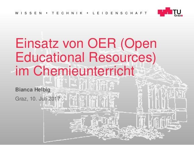 W I S S E N T E C H N I K L E I D E N S C H A F T Einsatz von OER (Open Educational Resources) im Chemieunterricht Bianca ...