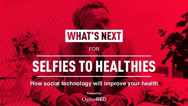 FOR Powered by SELFIES TO HEALTHIES How social technology will improve your health