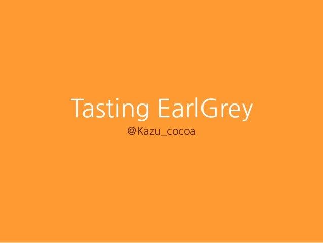 Tasting EarlGrey @Kazu_cocoa