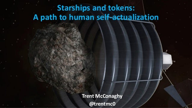 Trent McConaghy @trentmc0 Starships and tokens: A path to human self-actualization