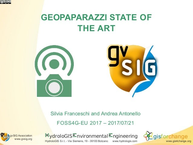 GEOPAPARAZZI STATE OF THE ART Silvia Franceschi and Andrea Antonello FOSS4G-EU 2017 – 2017/07/21 ydroloGIS nvironmental Hy...