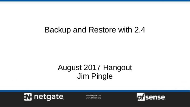 Backup and Restore with pfSense 2 4 - pfSense Hangout August 2017