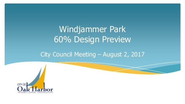 Windjammer Park 60% Design Preview City Council Meeting – August 2, 2017