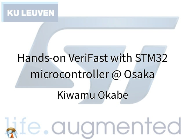 Hands-on VeriFast with STM32 microcontroller @ Osaka Hands-on VeriFast with STM32 microcontroller @ Osaka Hands-on VeriFas...