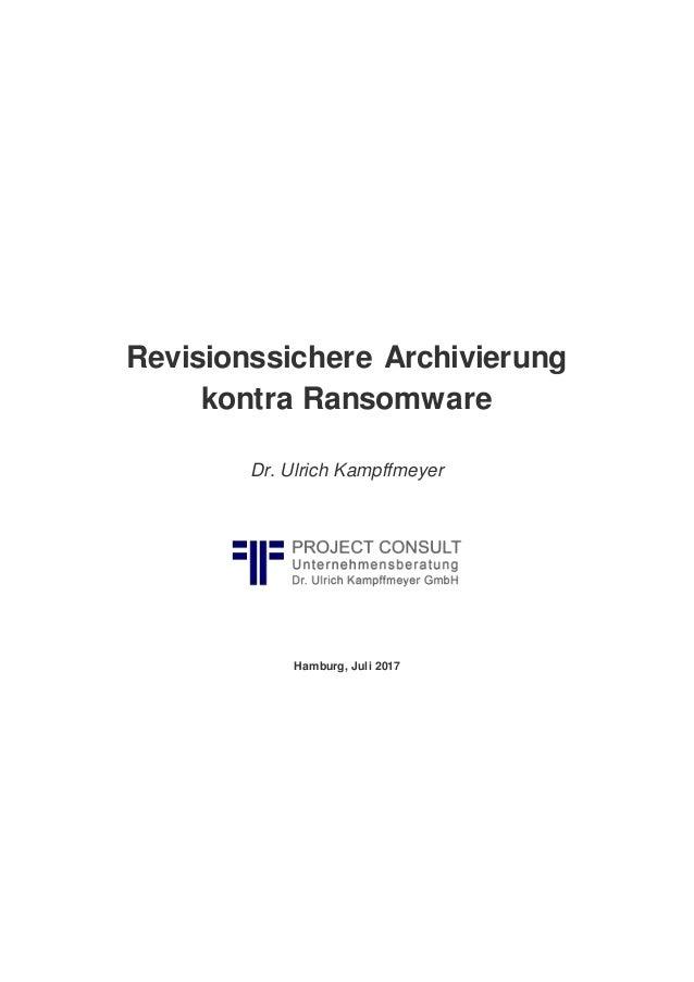 Revisionssichere Archivierung kontra Ransomware Dr. Ulrich Kampffmeyer Hamburg, Juli 2017