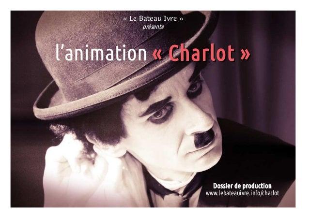 «Le Bateau Ivre» présente l'animation «Charlot»«Charlot» Dossier de production www.lebateauivre.info/charlot