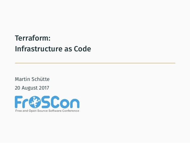 Terraform: Infrastructure as Code Martin Schütte 20 August 2017