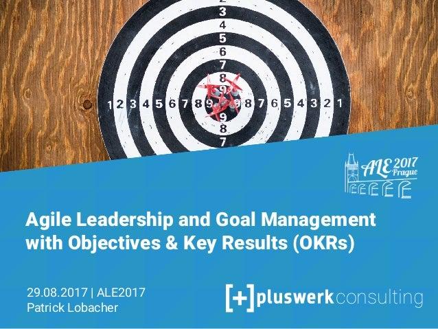 Objectives & Key Results Agiles Zielmanagement und moderne Mitarbeiterführung mit OKR Patrick Lobacher 28.06.2017 1 Agile ...