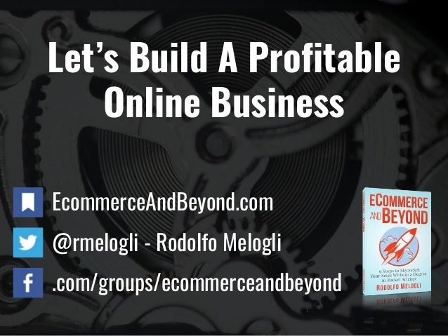 Let's Build A Profitable Online Business EcommerceAndBeyond.com @rmelogli - Rodolfo Melogli .com/groups/ecommerceandbeyond