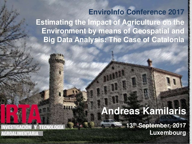 1 EnviroInfo Conference 2017 Estimating the Impact of Agriculture on the Environment by means of Geospatial and Big Data A...